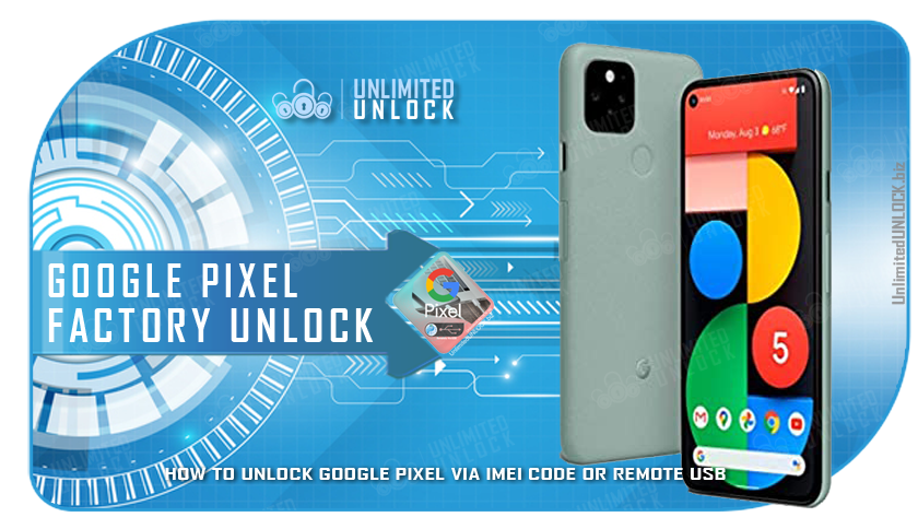 Factory Unlock Google Pixel 3A | 3A XL | 4 | 4 XL | 4A | 44 5G | 5 | 5 XL via IMEI Code or Remote USB